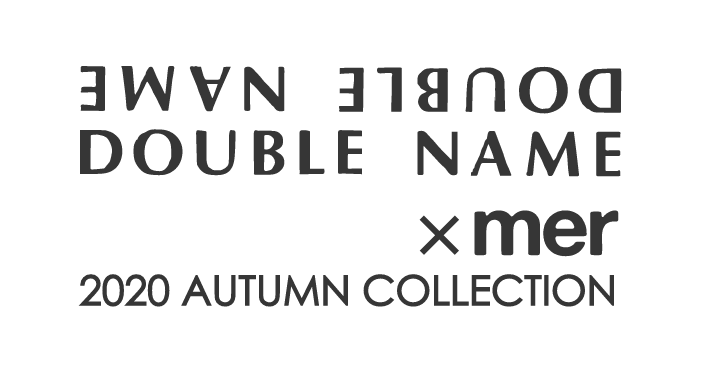 DOUBLE NAME x mer 2020 AUTUMN COLLECTION